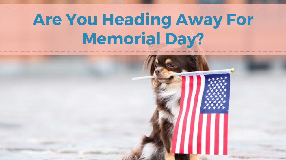Are You Heading Away for Memorial Day?